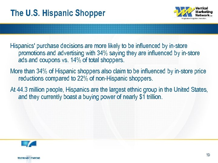 The U. S. Hispanic Shopper Hispanics' purchase decisions are more likely to be influenced