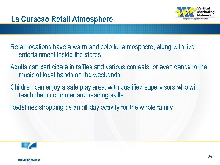 La Curacao Retail Atmosphere Retail locations have a warm and colorful atmosphere, along with