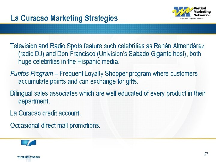 La Curacao Marketing Strategies Television and Radio Spots feature such celebrities as Renán Almendárez