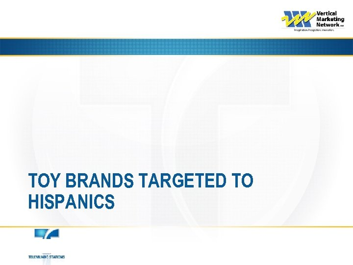 TOY BRANDS TARGETED TO HISPANICS