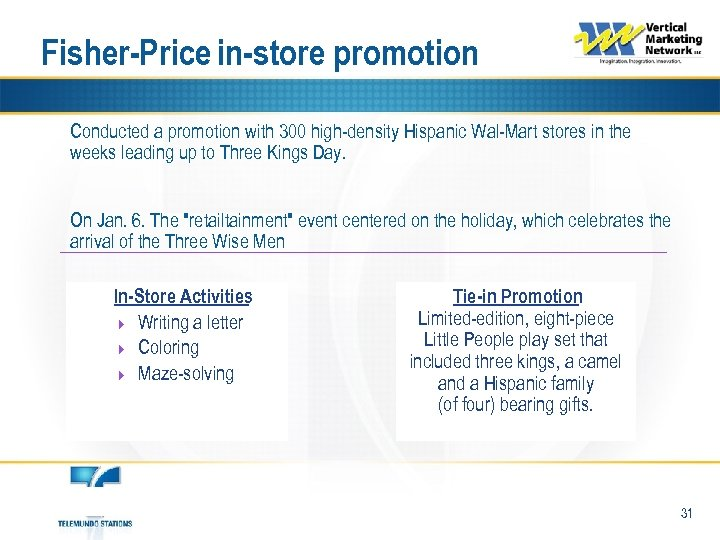 Fisher-Price in-store promotion Conducted a promotion with 300 high-density Hispanic Wal-Mart stores in the