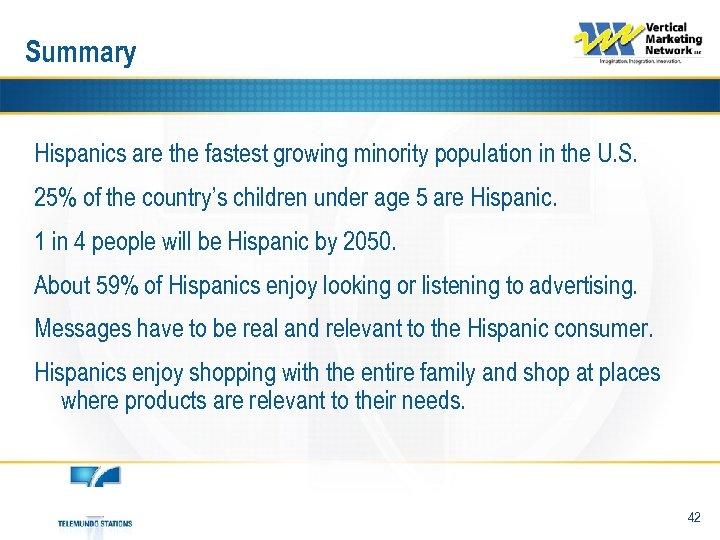 Summary Hispanics are the fastest growing minority population in the U. S. 25% of