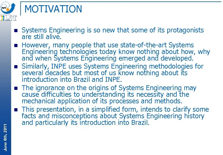 MOTIVATION n n June 6 th, 2011 n Systems Engineering is so new that