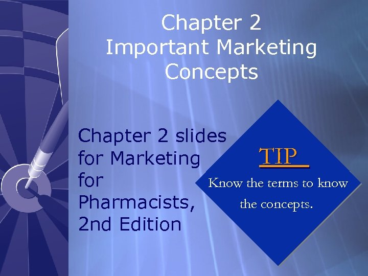 Chapter 2 Important Marketing Concepts Chapter 2 slides TIP for Marketing for Know the