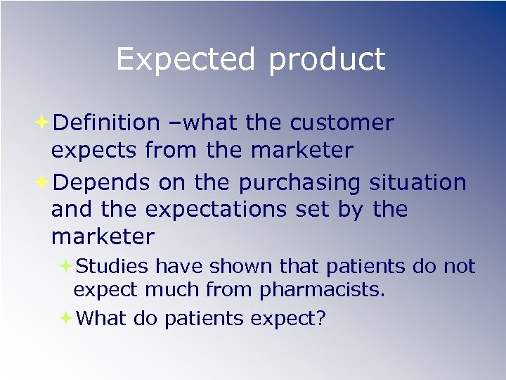 Expected product Definition –what the customer expects from the marketer Depends on the purchasing
