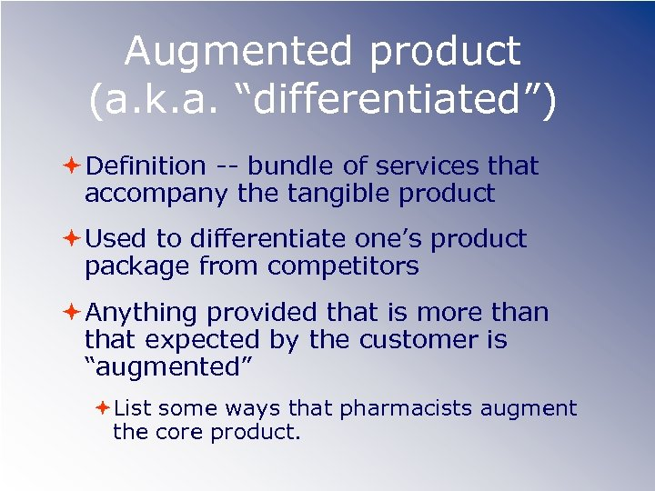 "Augmented product (a. k. a. ""differentiated"") Definition -- bundle of services that accompany the"