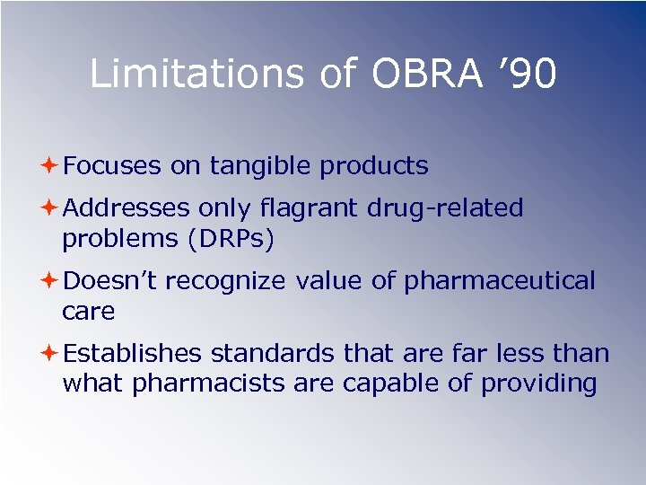 Limitations of OBRA ' 90 Focuses on tangible products Addresses only flagrant drug-related problems