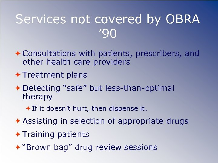 Services not covered by OBRA ' 90 Consultations with patients, prescribers, and other health