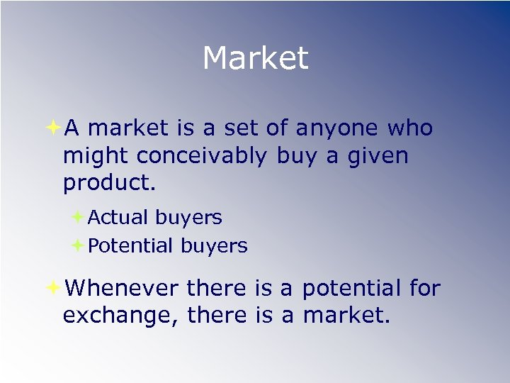 Market A market is a set of anyone who might conceivably buy a given