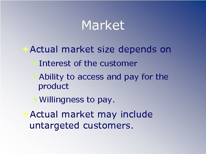 Market Actual market size depends on Interest of the customer Ability to access and