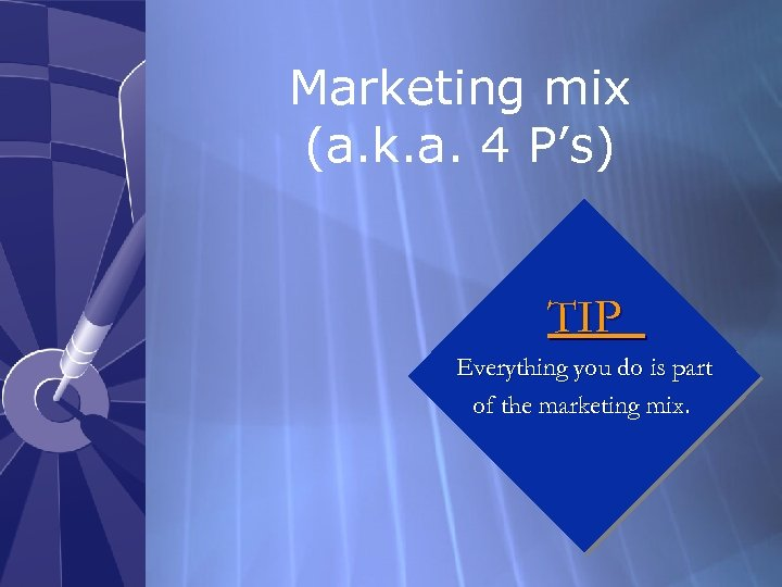 Marketing mix (a. k. a. 4 P's) TIP Everything you do is part of