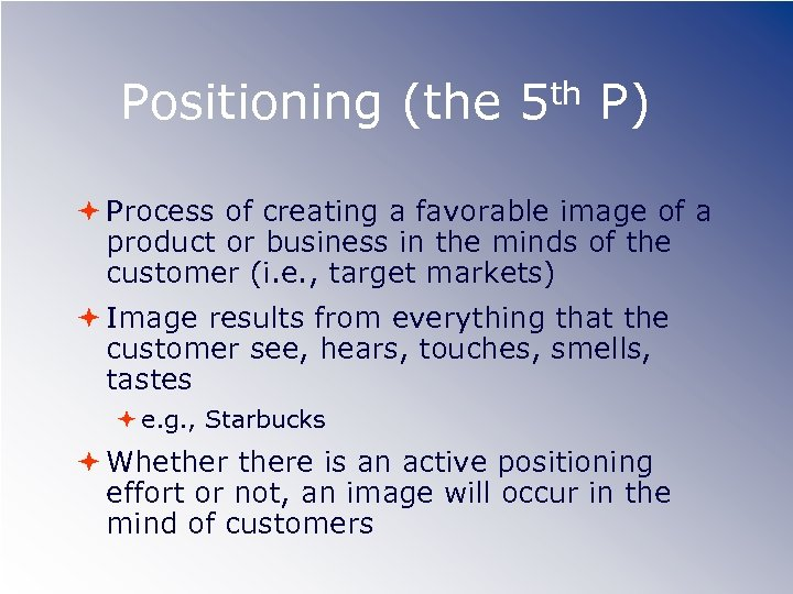 Positioning (the th 5 P) Process of creating a favorable image of a product