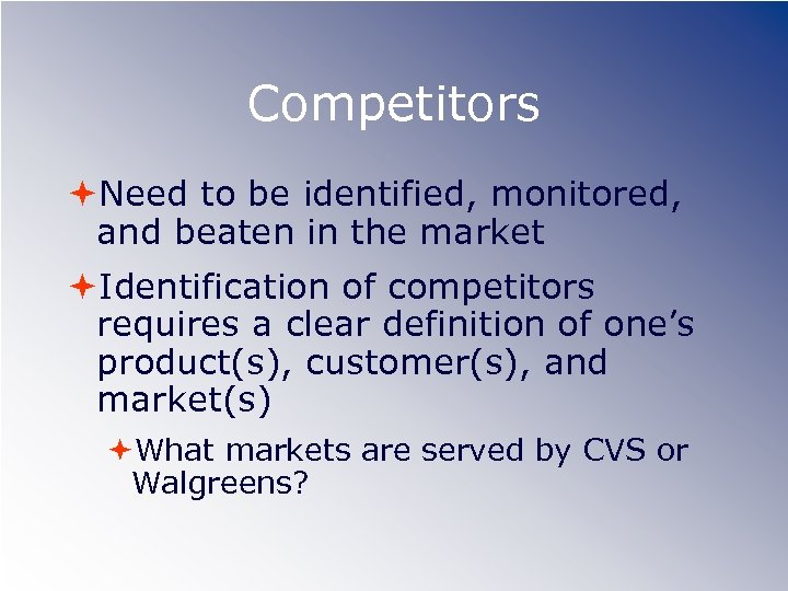 Competitors Need to be identified, monitored, and beaten in the market Identification of competitors