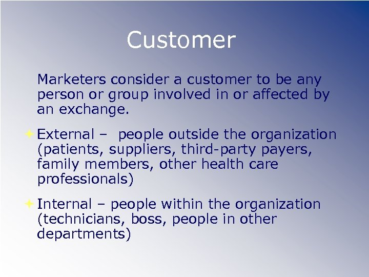 Customer Marketers consider a customer to be any person or group involved in or
