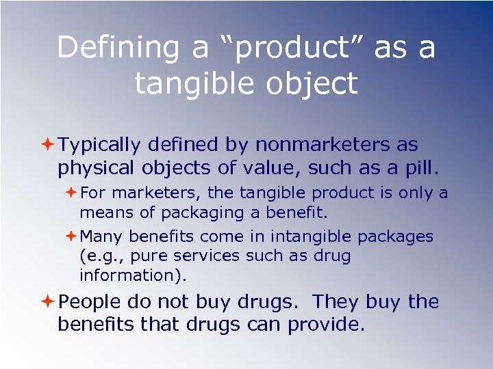 "Defining a ""product"" as a tangible object Typically defined by nonmarketers as physical objects"