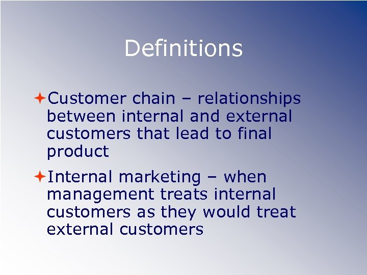 Definitions Customer chain – relationships between internal and external customers that lead to final