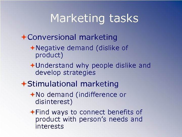 Marketing tasks Conversional marketing Negative demand (dislike of product) Understand why people dislike and