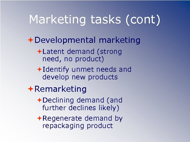 Marketing tasks (cont) Developmental marketing Latent demand (strong need, no product) Identify unmet needs