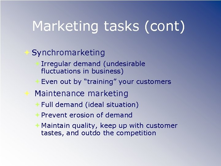 "Marketing tasks (cont) Synchromarketing Irregular demand (undesirable fluctuations in business) Even out by ""training"""