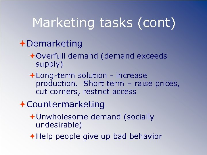 Marketing tasks (cont) Demarketing Overfull demand (demand exceeds supply) Long-term solution - increase production.