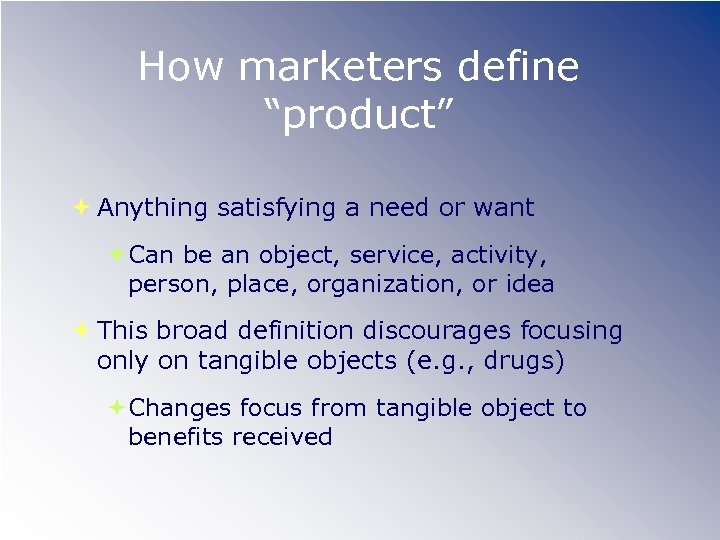 "How marketers define ""product"" Anything satisfying a need or want Can be an object,"