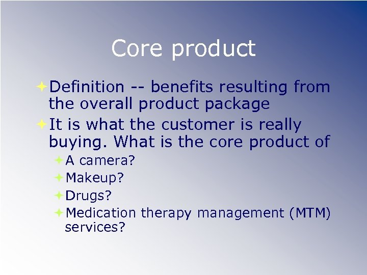 Core product Definition -- benefits resulting from the overall product package It is what