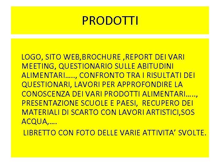 PRODOTTI LOGO, SITO WEB, BROCHURE , REPORT DEI VARI MEETING, QUESTIONARIO SULLE ABITUDINI ALIMENTARI….