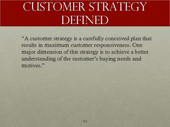 "Customer Strategy Defined ""A customer strategy is a carefully conceived plan that results in"