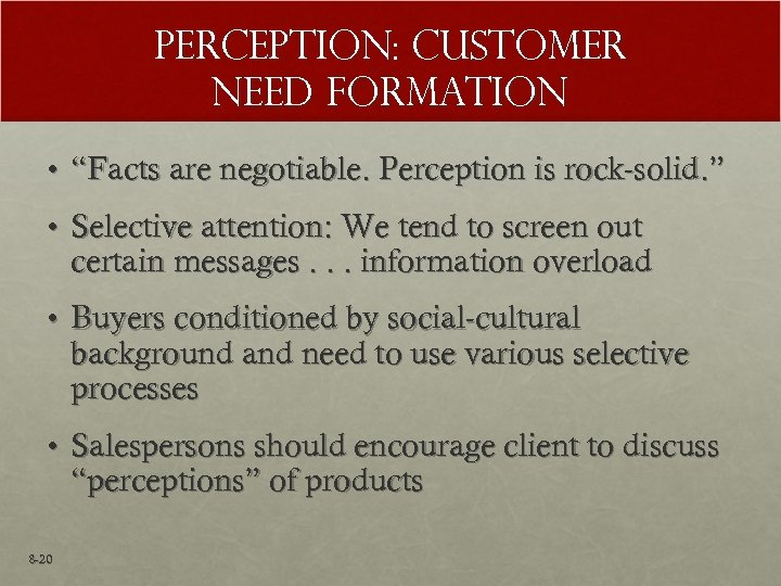 "Perception: Customer Need Formation • ""Facts are negotiable. Perception is rock-solid. "" • Selective"
