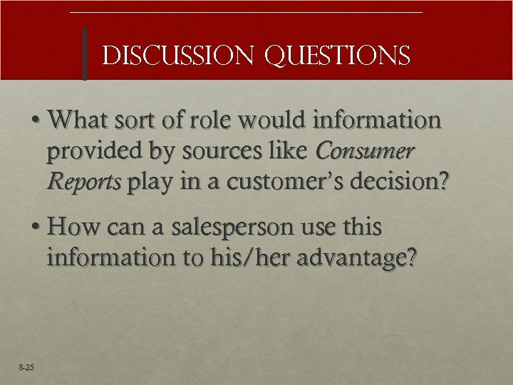 Discussion Questions • What sort of role would information provided by sources like Consumer