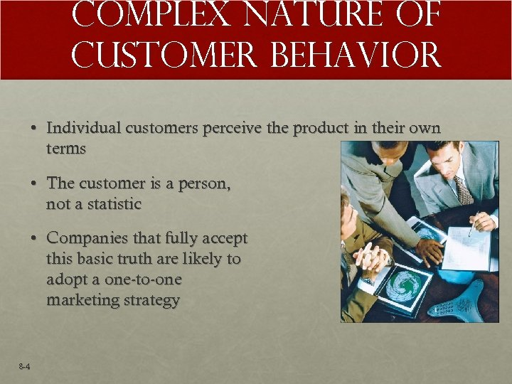 Complex Nature of Customer Behavior • Individual customers perceive the product in their own