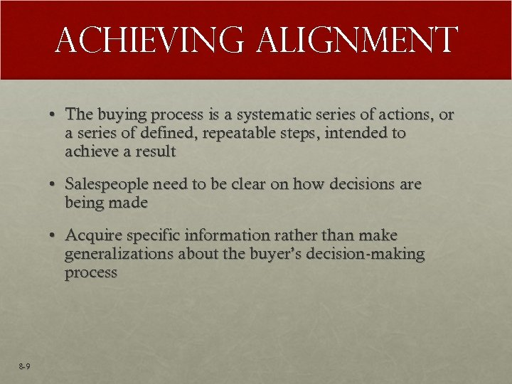 Achieving Alignment • The buying process is a systematic series of actions, or a