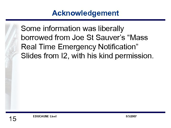 "Acknowledgement Some information was liberally borrowed from Joe St Sauver's ""Mass Real Time Emergency"
