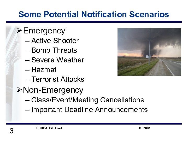 Some Potential Notification Scenarios Ø Emergency – Active Shooter – Bomb Threats – Severe