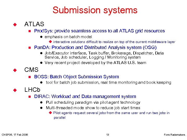 Submission systems u ATLAS n Prod. Sys: provide seamless access to all ATLAS grid