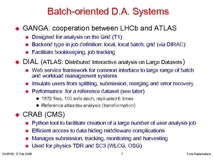 Batch-oriented D. A. Systems u GANGA: cooperation between LHCb and ATLAS n n n