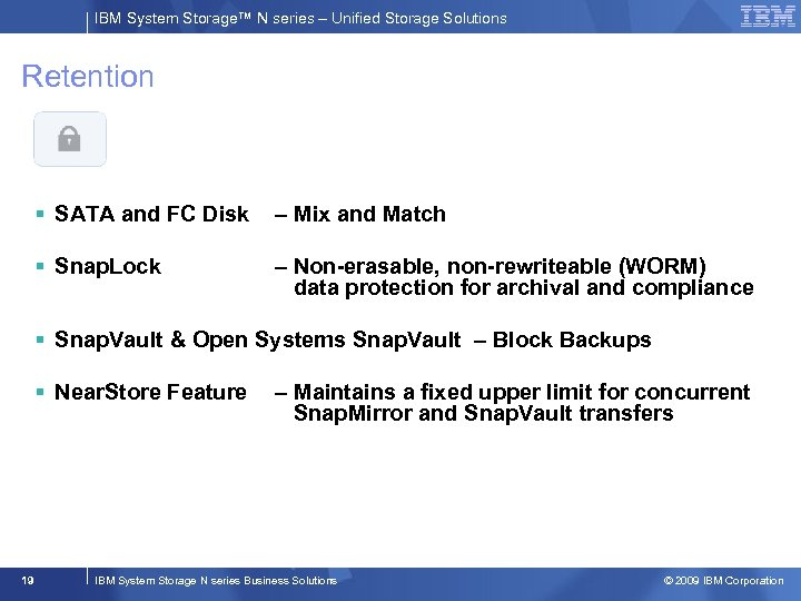 IBM System Storage™ N series – Unified Storage Solutions Retention § SATA and FC