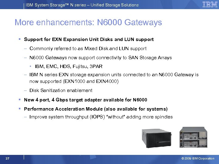 IBM System Storage™ N series – Unified Storage Solutions More enhancements: N 6000 Gateways