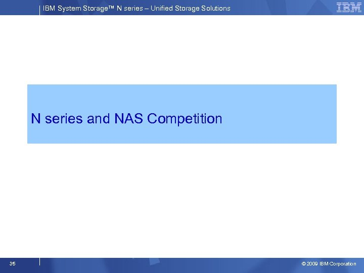 IBM System Storage™ N series – Unified Storage Solutions N series and NAS Competition