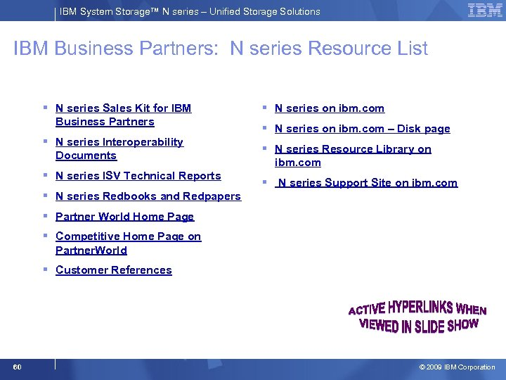 IBM System Storage™ N series – Unified Storage Solutions IBM Business Partners: N series