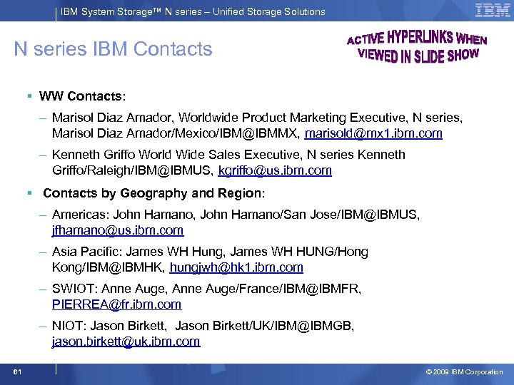 IBM System Storage™ N series – Unified Storage Solutions N series IBM Contacts §