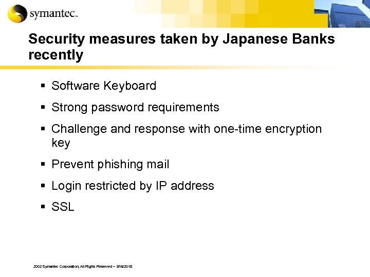 Security measures taken by Japanese Banks recently § Software Keyboard § Strong password requirements