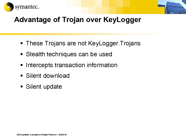 Advantage of Trojan over Key. Logger § These Trojans are not Key. Logger. Trojans