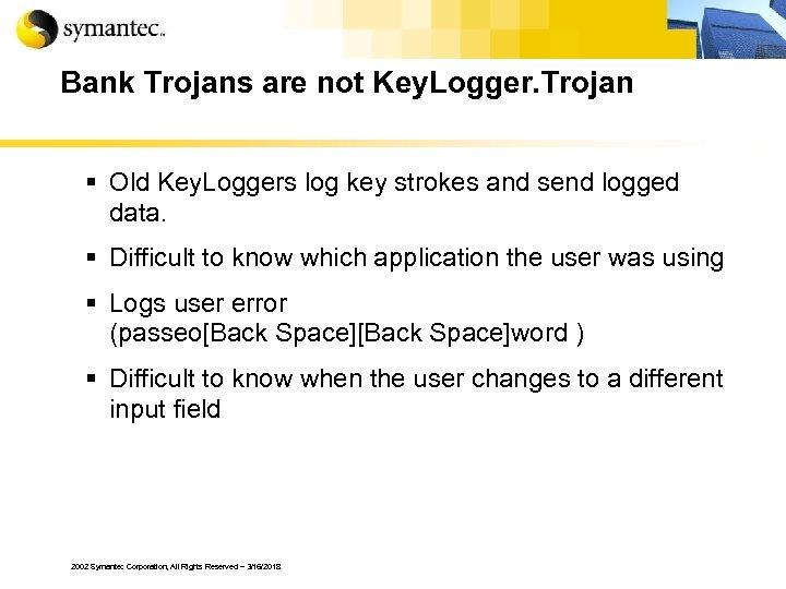 Bank Trojans are not Key. Logger. Trojan § Old Key. Loggers log key strokes