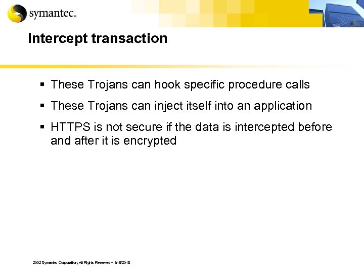 Intercept transaction § These Trojans can hook specific procedure calls § These Trojans can