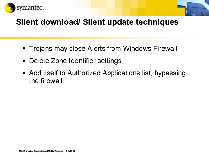 Silent download/ Silent update techniques § Trojans may close Alerts from Windows Firewall §