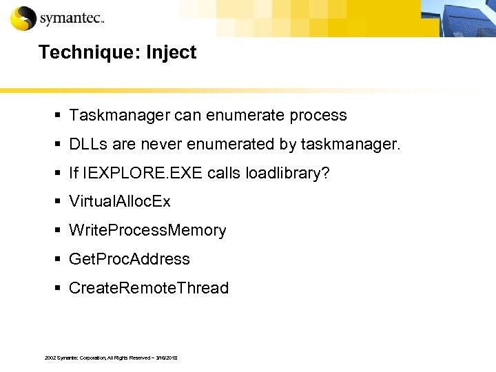 Technique: Inject § Taskmanager can enumerate process § DLLs are never enumerated by taskmanager.