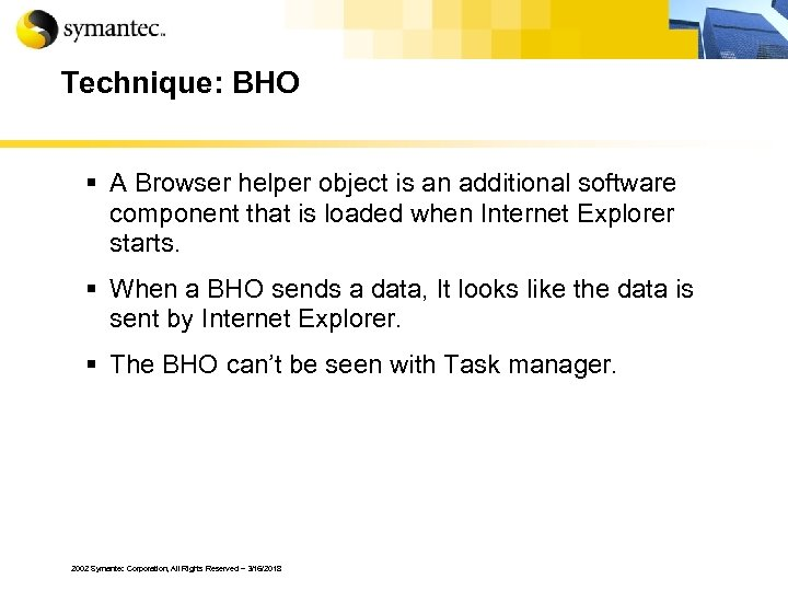 Technique: BHO § A Browser helper object is an additional software component that is
