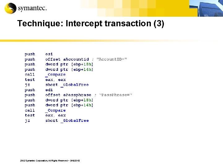 Technique: Intercept transaction (3) 2002 Symantec Corporation, All Rights Reserved – 3/16/2018