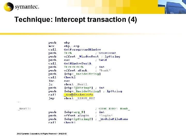 Technique: Intercept transaction (4) 2002 Symantec Corporation, All Rights Reserved – 3/16/2018